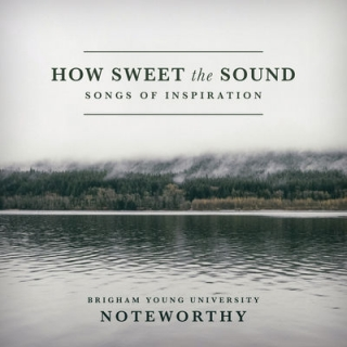 How Sweet the Sound: Songs of Inspiration [CD] - BYU Noteworthy